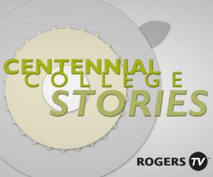 Centennial College Stories - Rogers TV